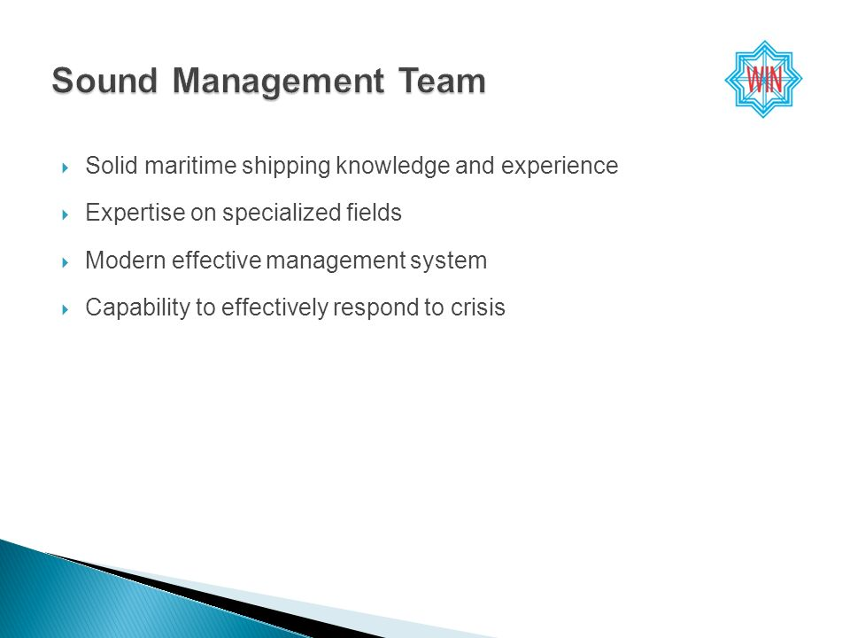 Solid maritime shipping knowledge and experience Expertise on specialized fields Modern effective management system Capability to effectively respond to crisis