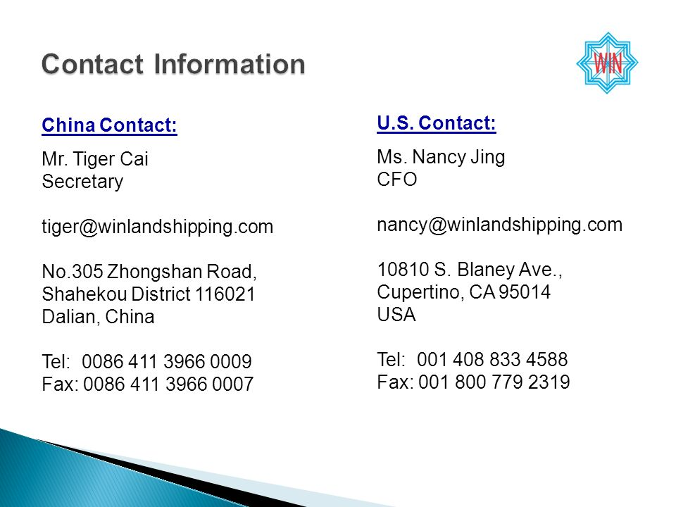 U.S. Contact: Ms. Nancy Jing CFO nancy@winlandshipping.com 10810 S.