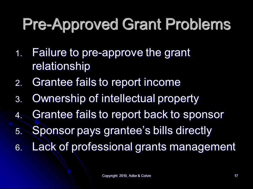 Copyright 2010, Adler & Colvin17 Pre-Approved Grant Problems 1.