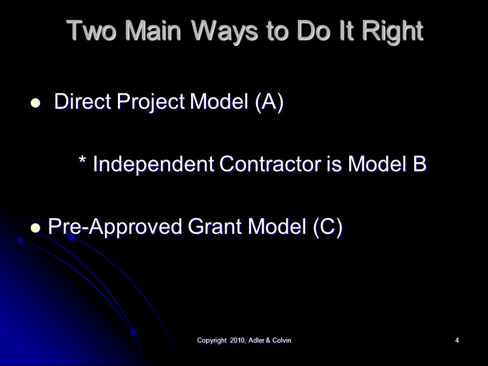 Copyright 2010, Adler & Colvin4 Two Main Ways to Do It Right Direct Project Model (A) Direct Project Model (A) * Independent Contractor is Model B Pre-Approved Grant Model (C) Pre-Approved Grant Model (C)
