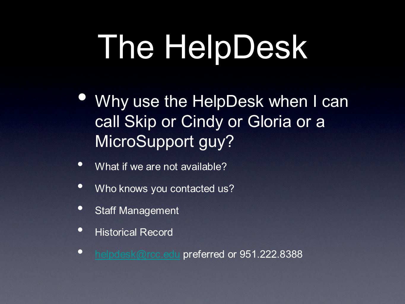 The HelpDesk Why use the HelpDesk when I can call Skip or Cindy or Gloria or a MicroSupport guy.