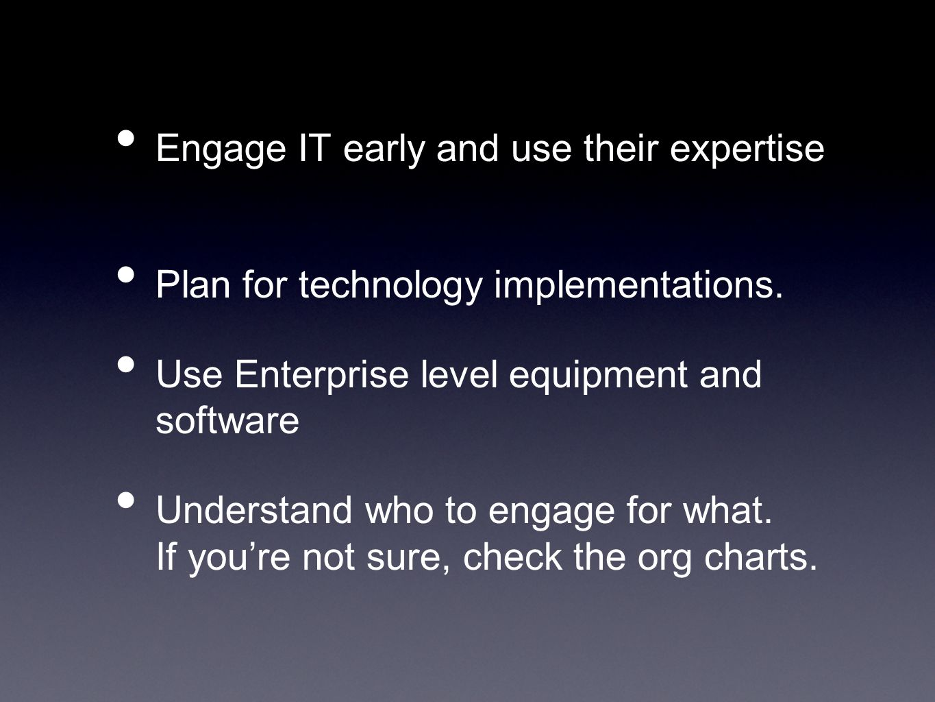 Engage IT early and use their expertise Plan for technology implementations.