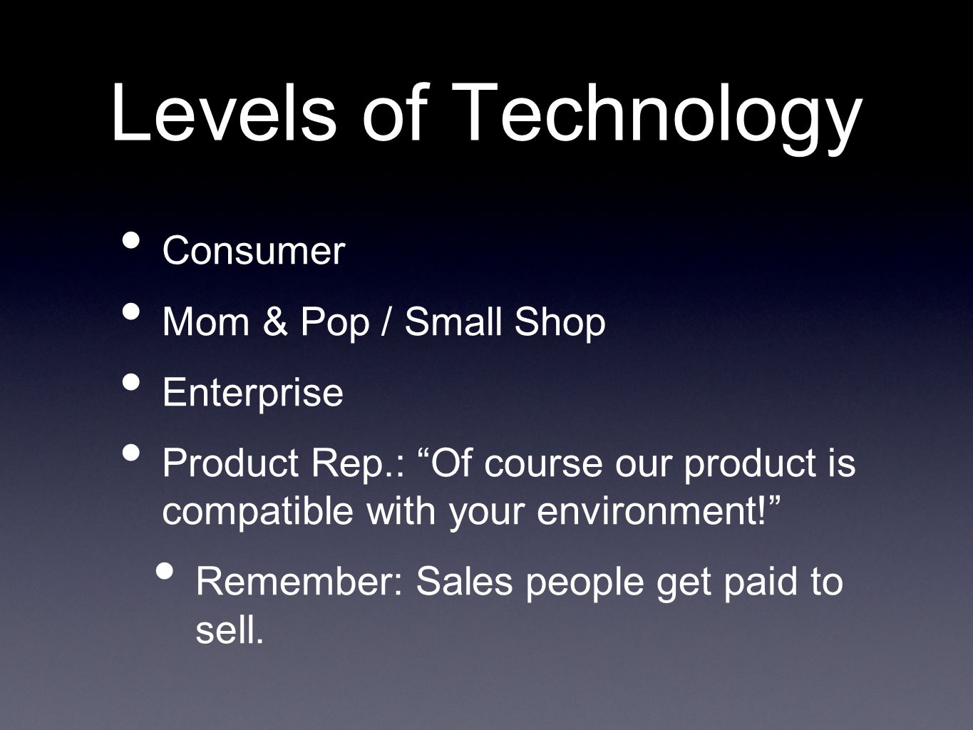 Levels of Technology Consumer Mom & Pop / Small Shop Enterprise Product Rep.: Of course our product is compatible with your environment.