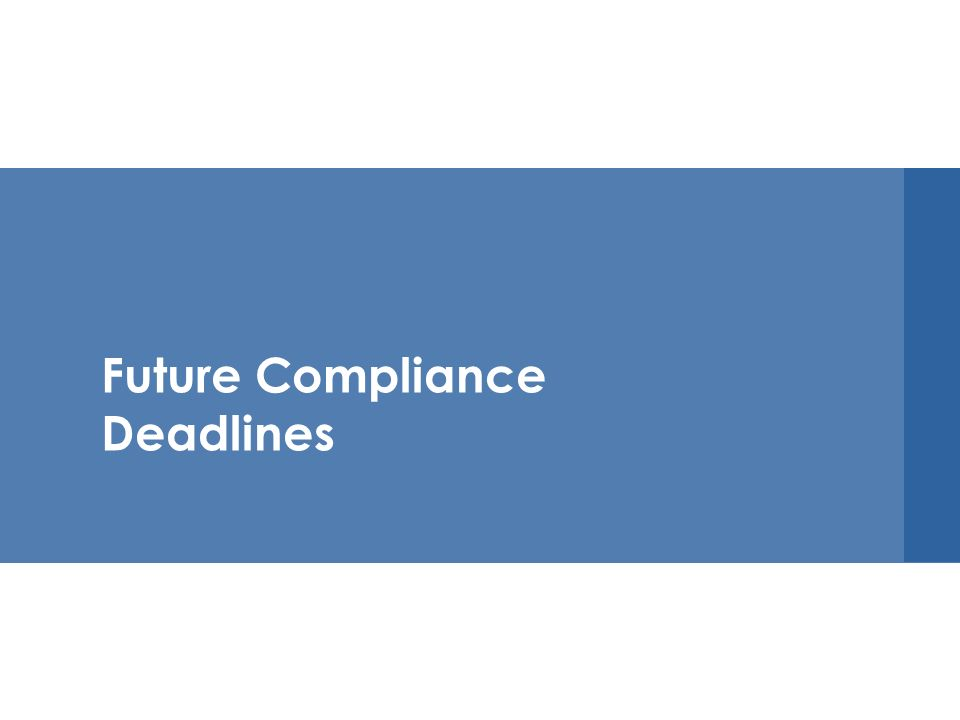 Future Compliance Deadlines