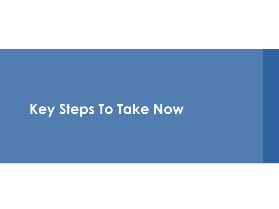 Key Steps To Take Now