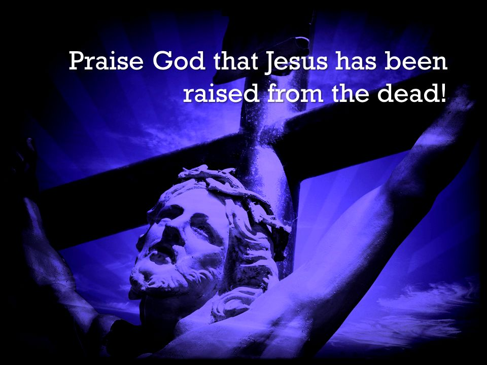 It is Finished It is Finished Praise God that Jesus has been raised from the dead!
