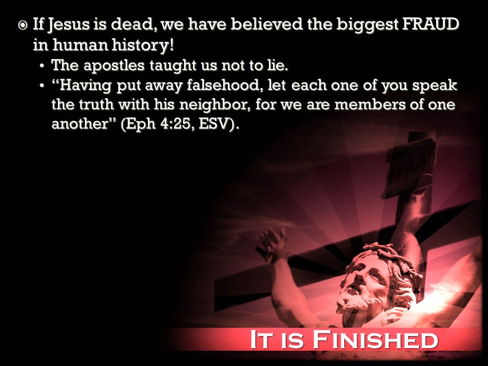 It is Finished It is Finished If Jesus is dead, we have believed the biggest FRAUD in human history.