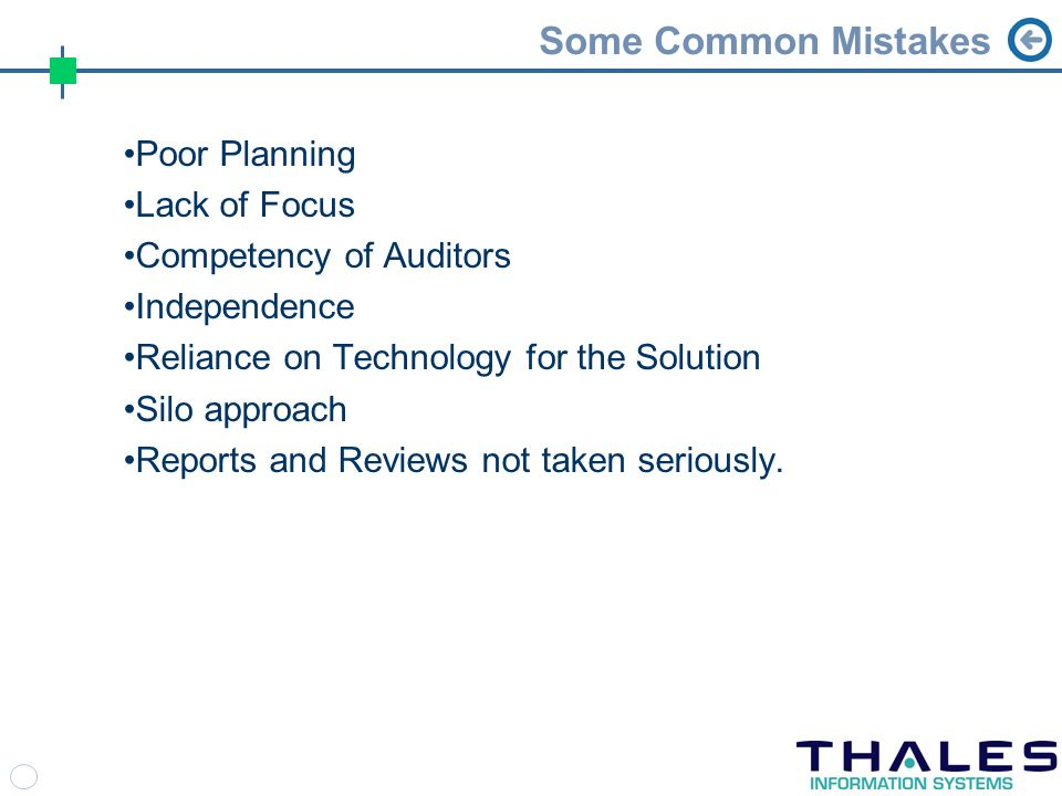 Some Common Mistakes Poor Planning Lack of Focus Competency of Auditors Independence Reliance on Technology for the Solution Silo approach Reports and Reviews not taken seriously.