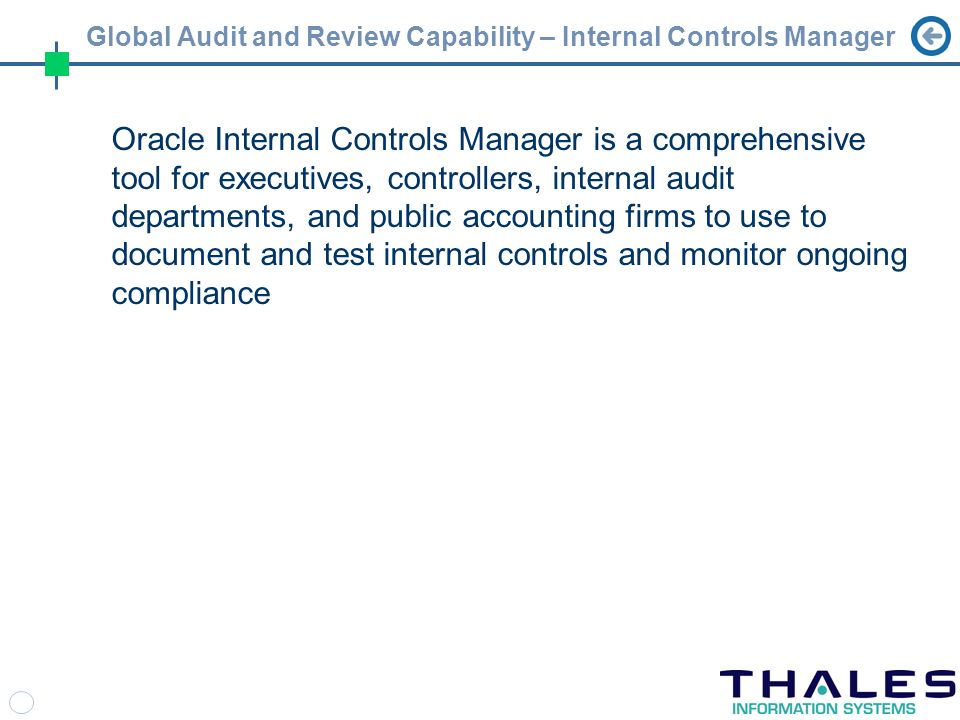 Global Audit and Review Capability – Internal Controls Manager Oracle Internal Controls Manager is a comprehensive tool for executives, controllers, internal audit departments, and public accounting firms to use to document and test internal controls and monitor ongoing compliance