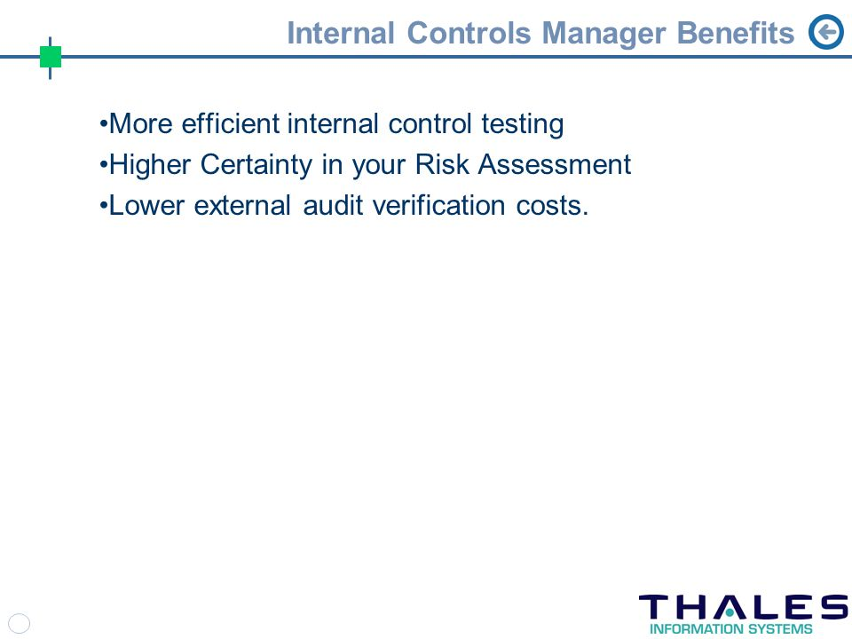 Internal Controls Manager Benefits More efficient internal control testing Higher Certainty in your Risk Assessment Lower external audit verification costs.