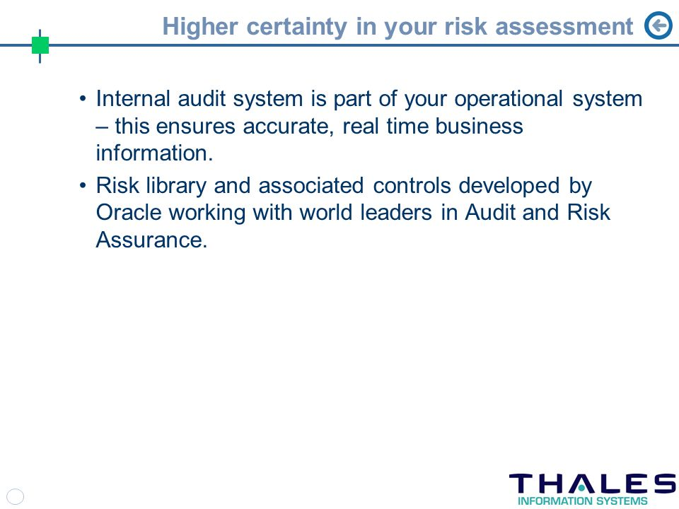 Higher certainty in your risk assessment Internal audit system is part of your operational system – this ensures accurate, real time business information.