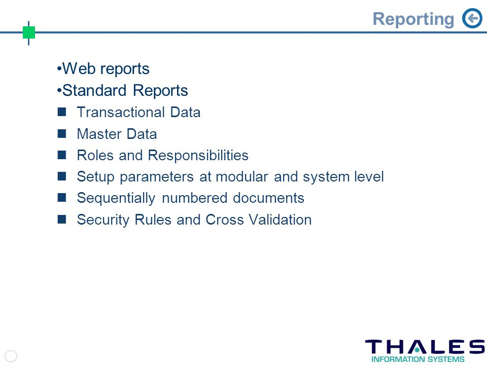 Reporting Web reports Standard Reports Transactional Data Master Data Roles and Responsibilities Setup parameters at modular and system level Sequentially numbered documents Security Rules and Cross Validation
