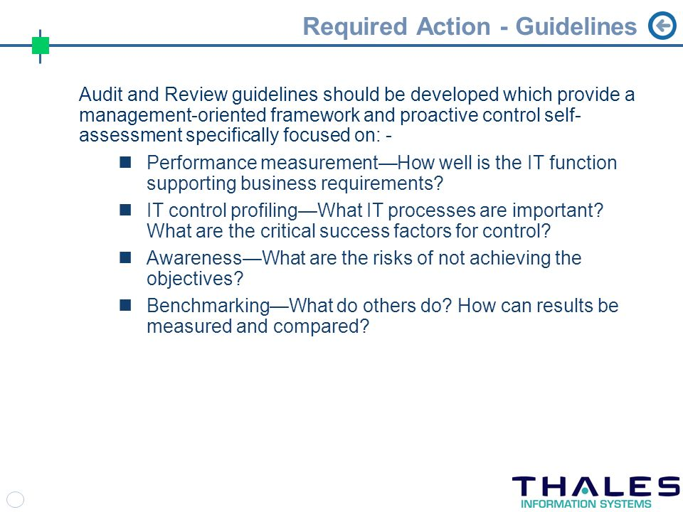 Required Action - Guidelines Audit and Review guidelines should be developed which provide a management-oriented framework and proactive control self- assessment specifically focused on: - Performance measurementHow well is the IT function supporting business requirements.