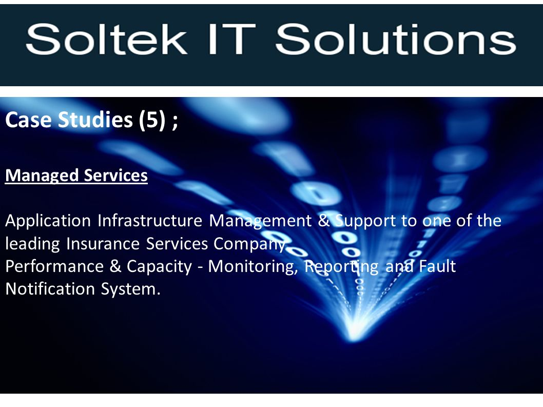 Case Studies (5) ; Managed Services Application Infrastructure Management & Support to one of the leading Insurance Services Company.