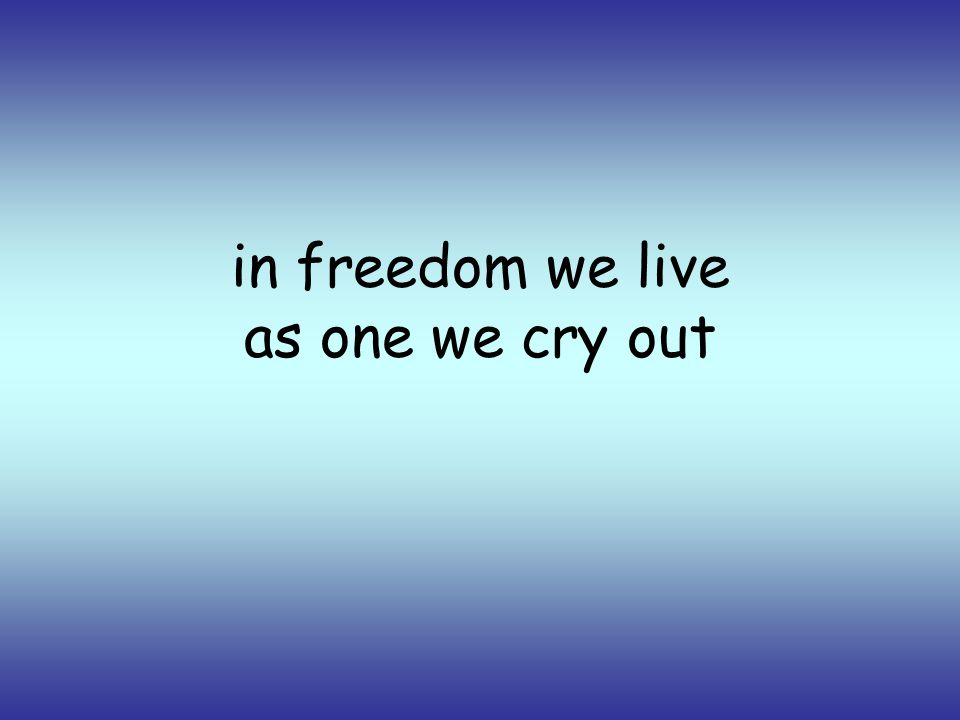 in freedom we live as one we cry out
