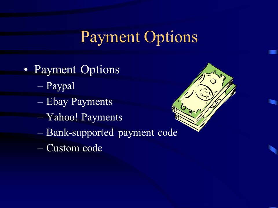 Payment Options –Paypal –Ebay Payments –Yahoo! Payments –Bank-supported payment code –Custom code