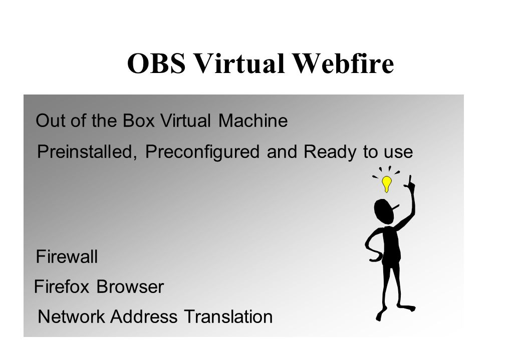 OBS Virtual Webfire Out of the Box Virtual Machine Preinstalled, Preconfigured and Ready to use Firewall Firefox Browser Network Address Translation