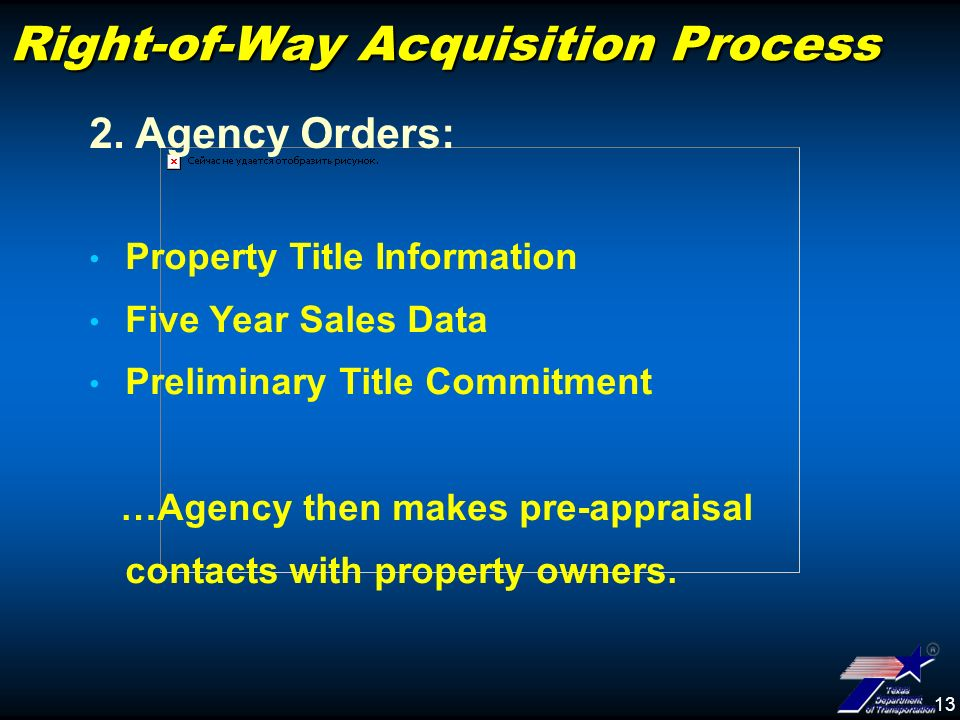 13 Right-of-Way Acquisition Process Property Title Information Five Year Sales Data Preliminary Title Commitment …Agency then makes pre-appraisal contacts with property owners.