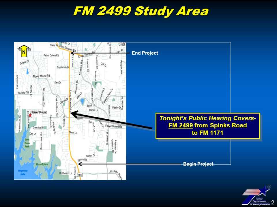 2 FM 2499 Study Area Tonights Public Hearing Covers- FM 2499 from Spinks Road to FM 1171 Tonights Public Hearing Covers- FM 2499 from Spinks Road to FM 1171 N Begin Project End Project