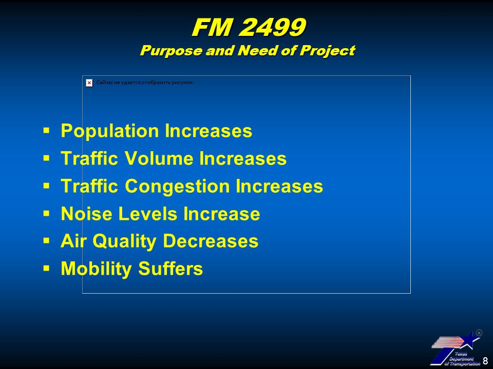 8 FM 2499 Purpose and Need of Project Population Increases Traffic Volume Increases Traffic Congestion Increases Noise Levels Increase Air Quality Decreases Mobility Suffers