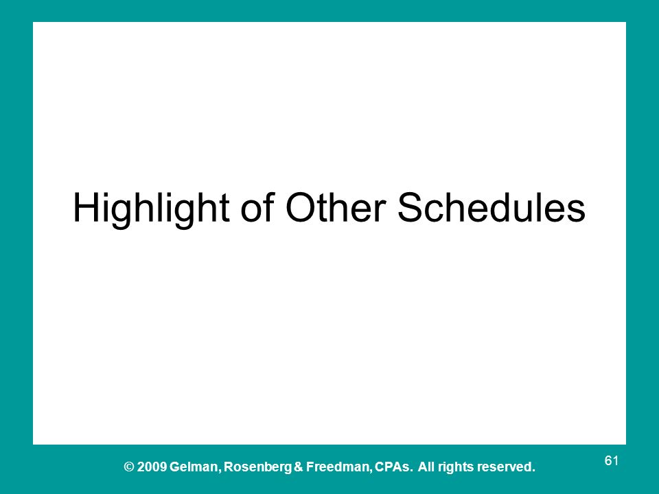 © 2009 Gelman, Rosenberg & Freedman, CPAs. All rights reserved. Highlight of Other Schedules 61