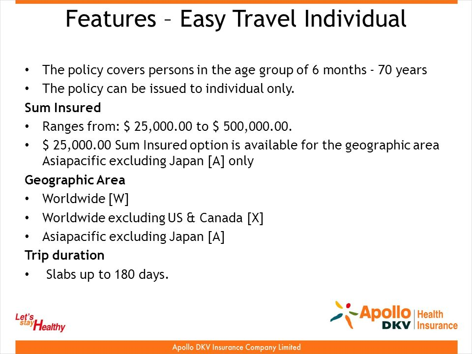 Features – Easy Travel Individual The policy covers persons in the age group of 6 months - 70 years The policy can be issued to individual only.