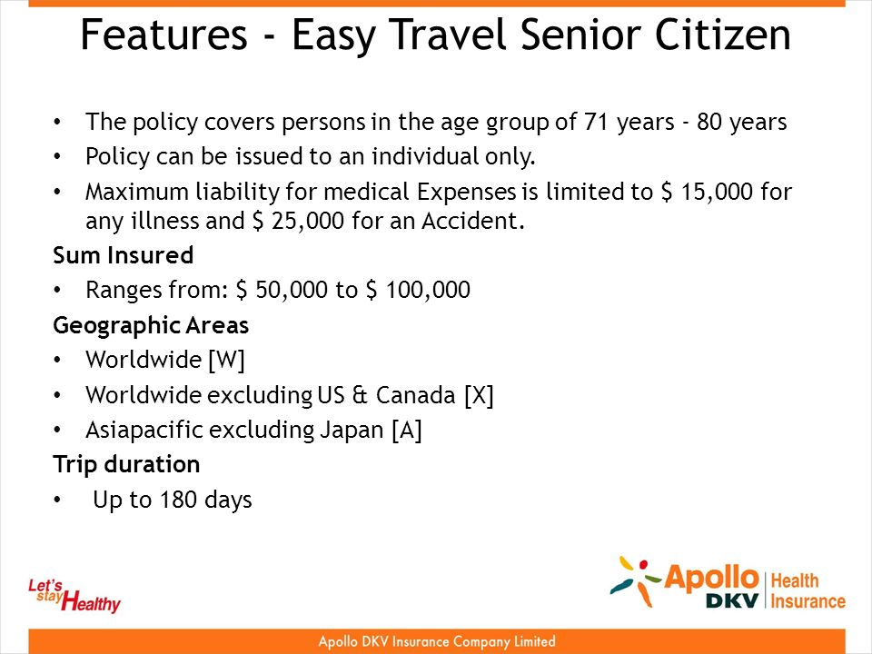 Features - Easy Travel Senior Citizen The policy covers persons in the age group of 71 years - 80 years Policy can be issued to an individual only.