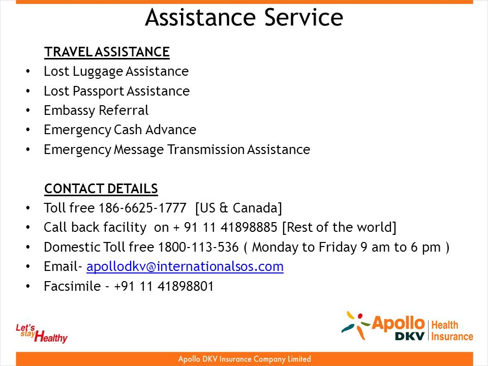 Assistance Service TRAVEL ASSISTANCE Lost Luggage Assistance Lost Passport Assistance Embassy Referral Emergency Cash Advance Emergency Message Transmission Assistance CONTACT DETAILS Toll free [US & Canada] Call back facility on [Rest of the world] Domestic Toll free ( Monday to Friday 9 am to 6 pm )  - Facsimile