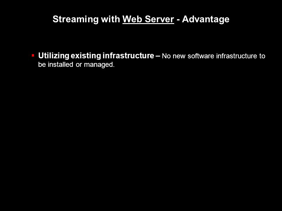 Utilizing existing infrastructure – No new software infrastructure to be installed or managed.