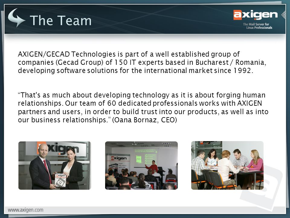 AXIGEN/GECAD Technologies is part of a well established group of companies (Gecad Group) of 150 IT experts based in Bucharest / Romania, developing software solutions for the international market since 1992.
