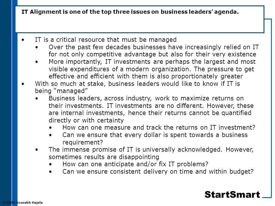 StartSmart ©2004 Sourabh Hajela IT Alignment is one of the top three issues on business leaders agenda.