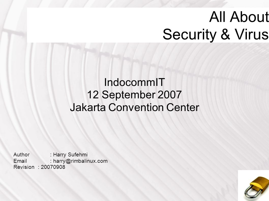 All About Security & Virus IndocommIT 12 September 2007 Jakarta Convention Center Author: Harry Sufehmi Email : harry@rimbalinux.com Revision : 20070908