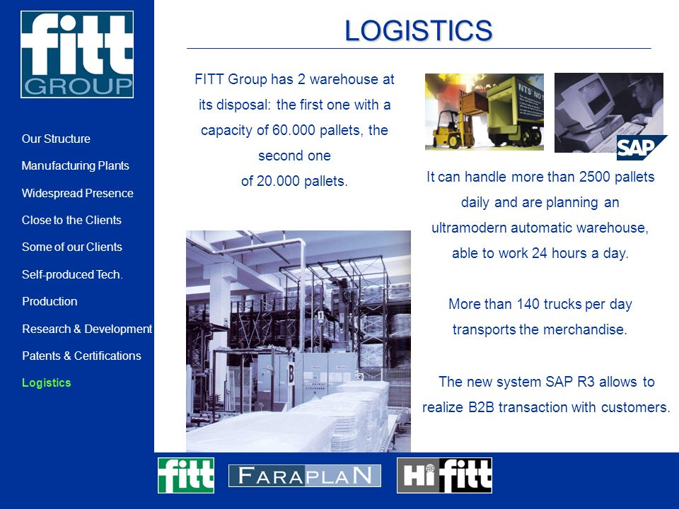 LOGISTICS FITT Group has 2 warehouse at its disposal: the first one with a capacity of pallets, the second one of pallets.