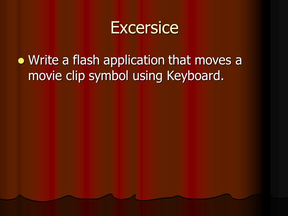 Excersice Write a flash application that moves a movie clip symbol using Keyboard.