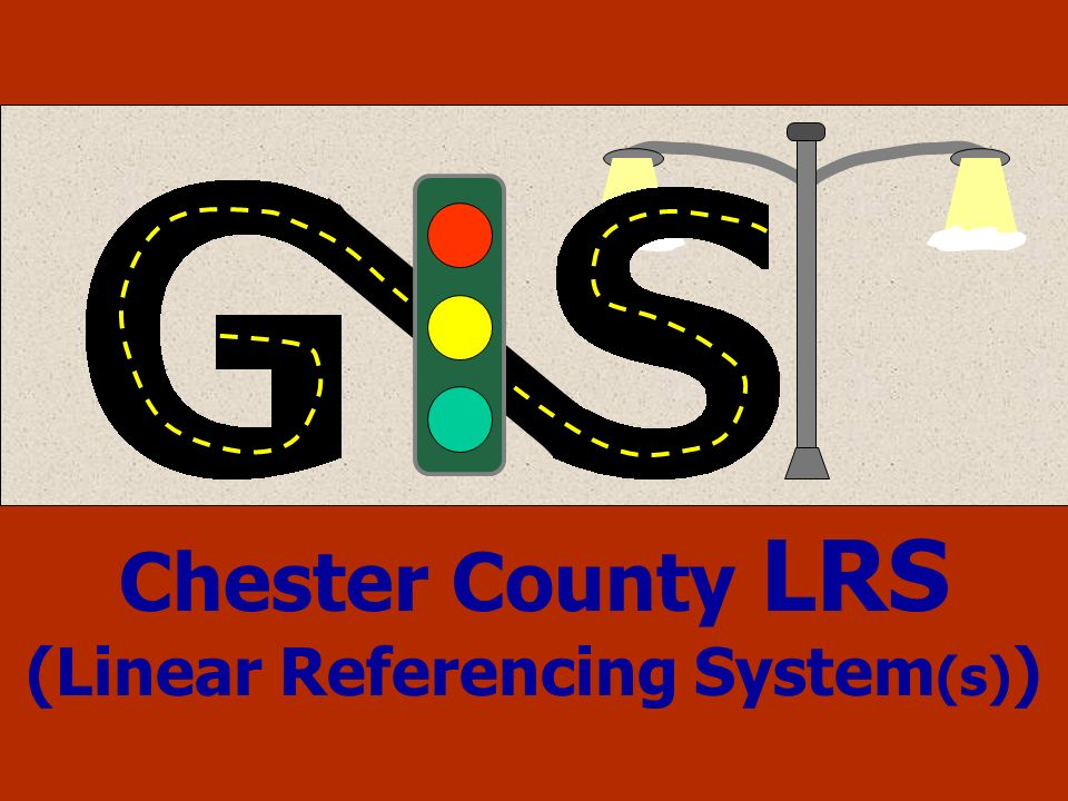 Chester County LRS (Linear Referencing System (s) )