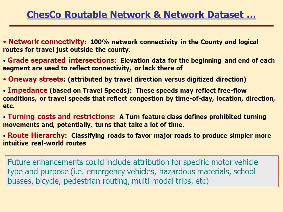 Network connectivity : 100% network connectivity in the County and logical routes for travel just outside the county.