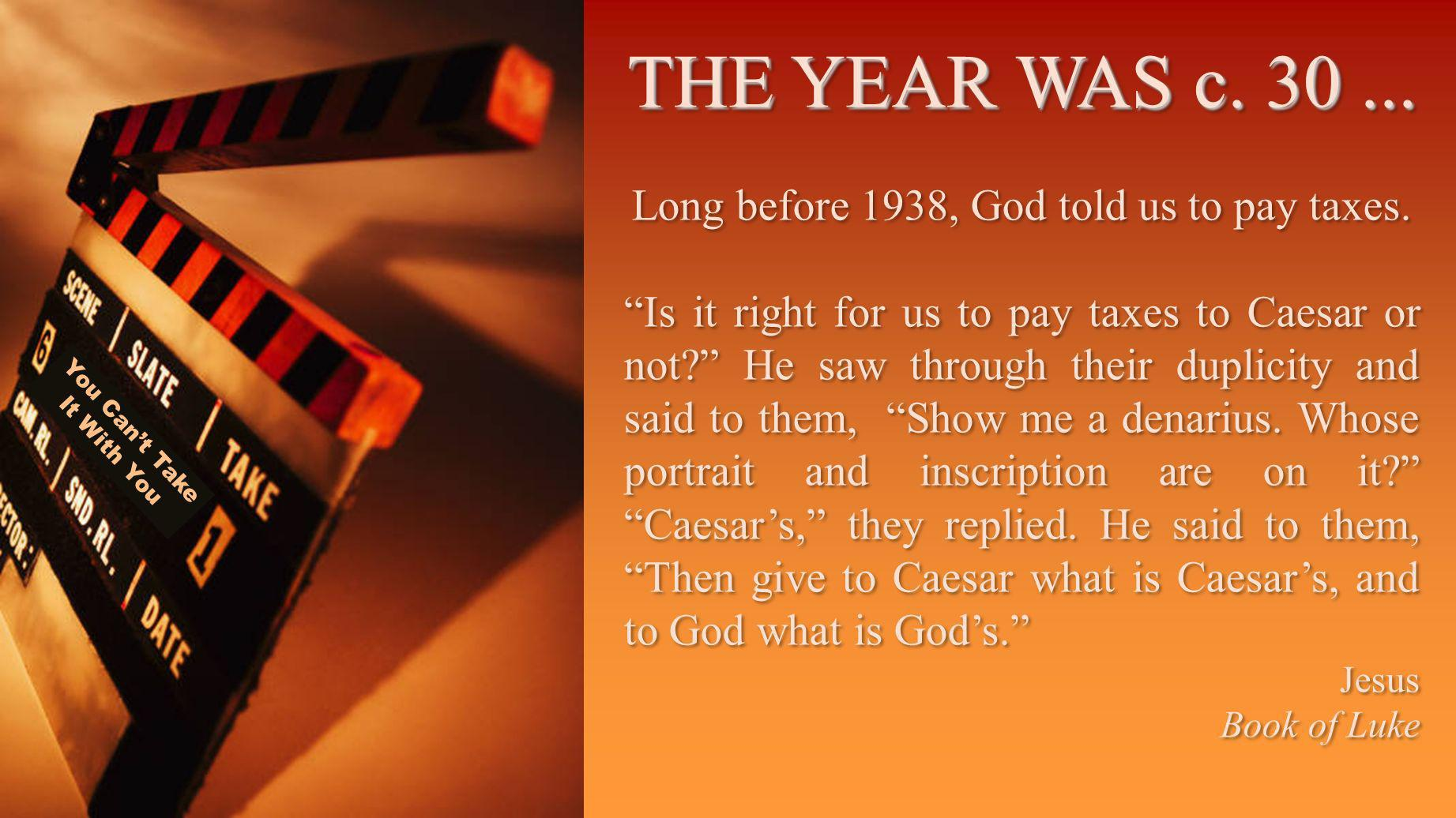 You Cant Take It With You THE YEAR WAS c. 30... Long before 1938, God told us to pay taxes.