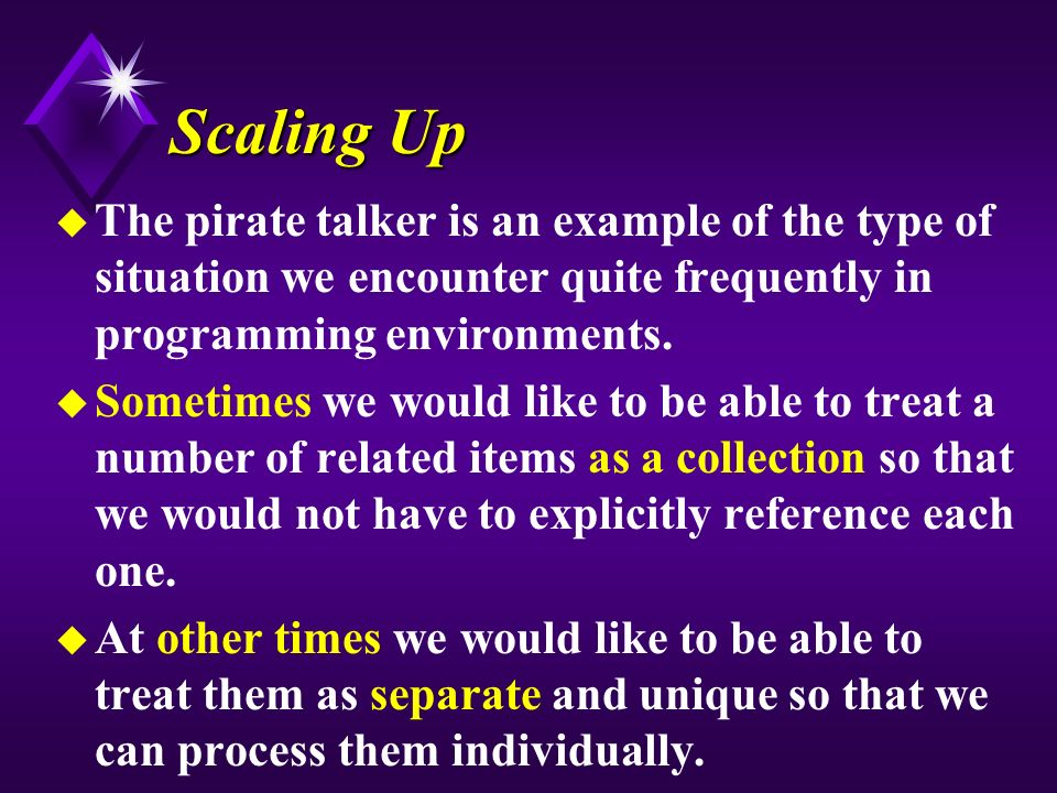 Scaling Up u The pirate talker is an example of the type of situation we encounter quite frequently in programming environments.