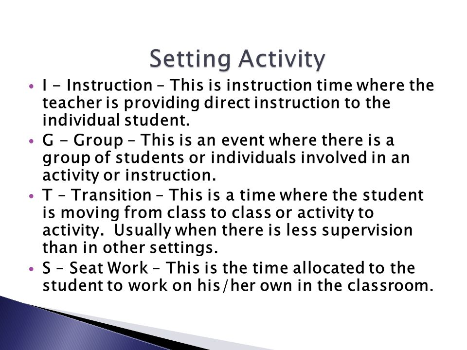 I - Instruction – This is instruction time where the teacher is providing direct instruction to the individual student.