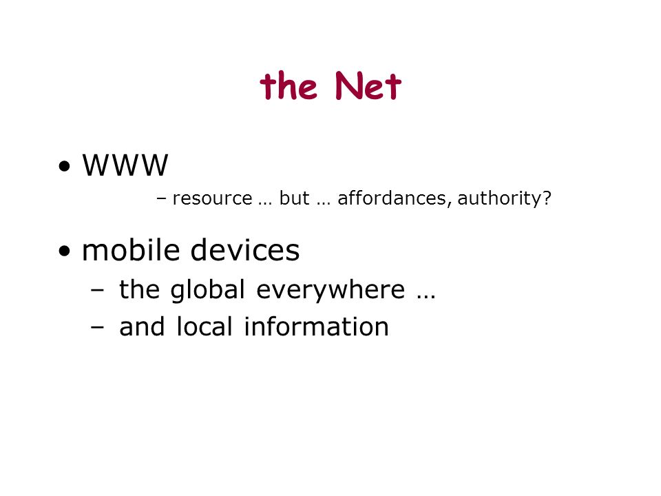 the Net WWW –resource … but … affordances, authority.