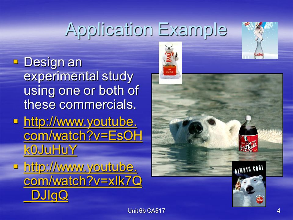Unit 6b CA5174 Application Example Design an experimental study using one or both of these commercials.