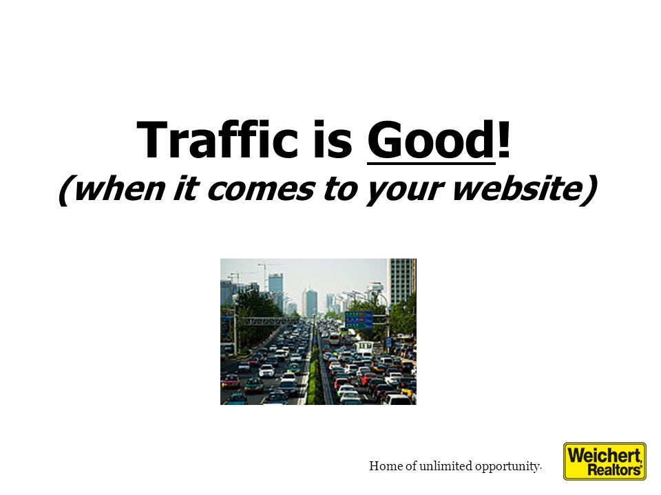 Home of unlimited opportunity. Traffic is Good! (when it comes to your website)