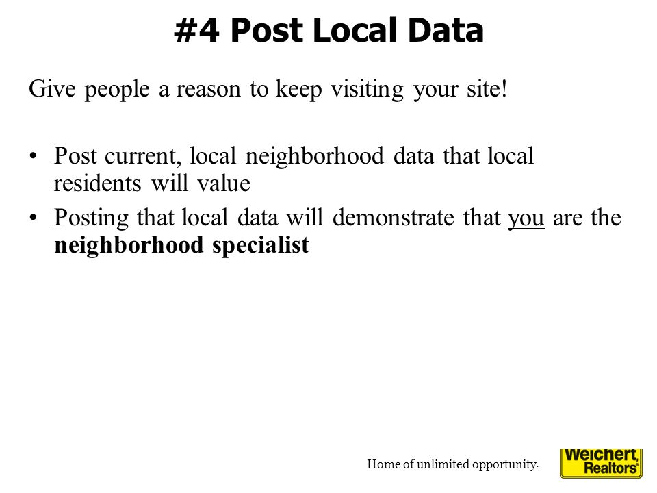 Home of unlimited opportunity. #4 Post Local Data Give people a reason to keep visiting your site.