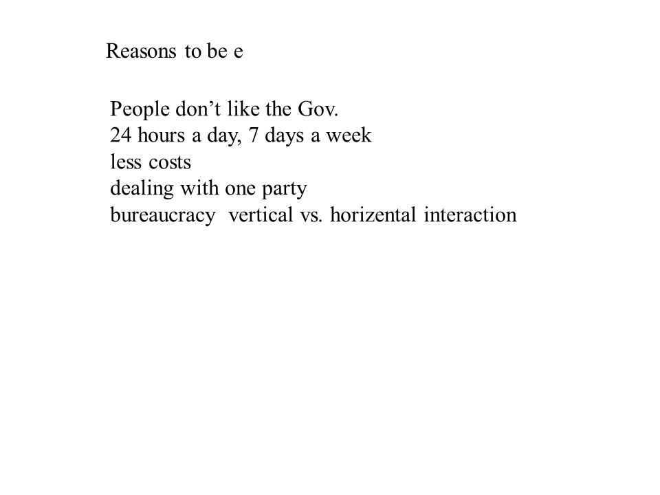 Reasons to be e People dont like the Gov.