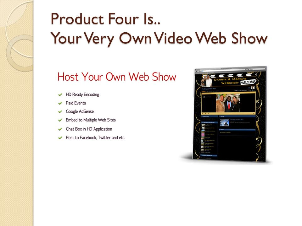 Product Four Is.. Your Very Own Video Web Show