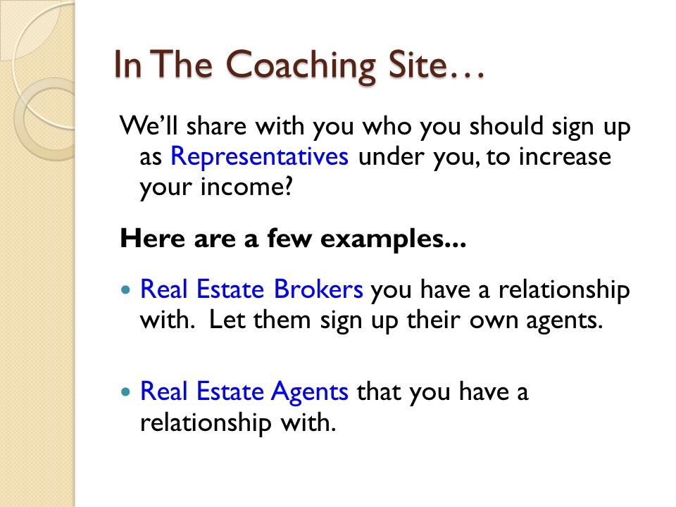 In The Coaching Site… Well share with you who you should sign up as Representatives under you, to increase your income.