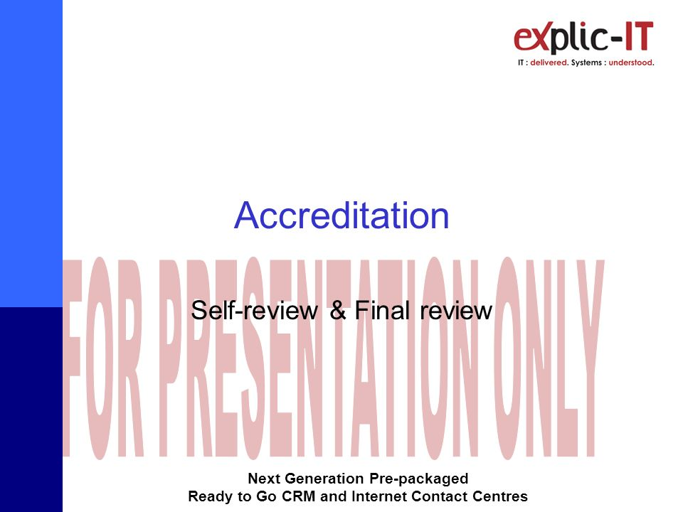 Next Generation Pre-packaged Ready to Go CRM and Internet Contact Centres Accreditation Self-review & Final review