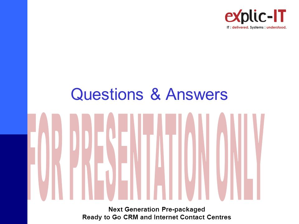 Next Generation Pre-packaged Ready to Go CRM and Internet Contact Centres Questions & Answers