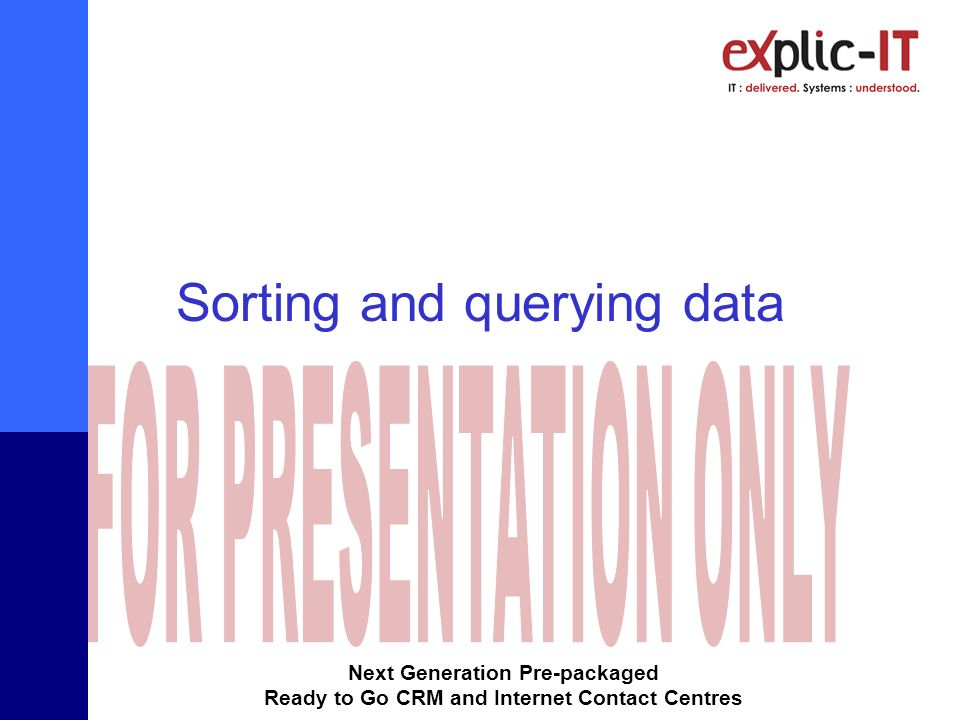 Next Generation Pre-packaged Ready to Go CRM and Internet Contact Centres Sorting and querying data