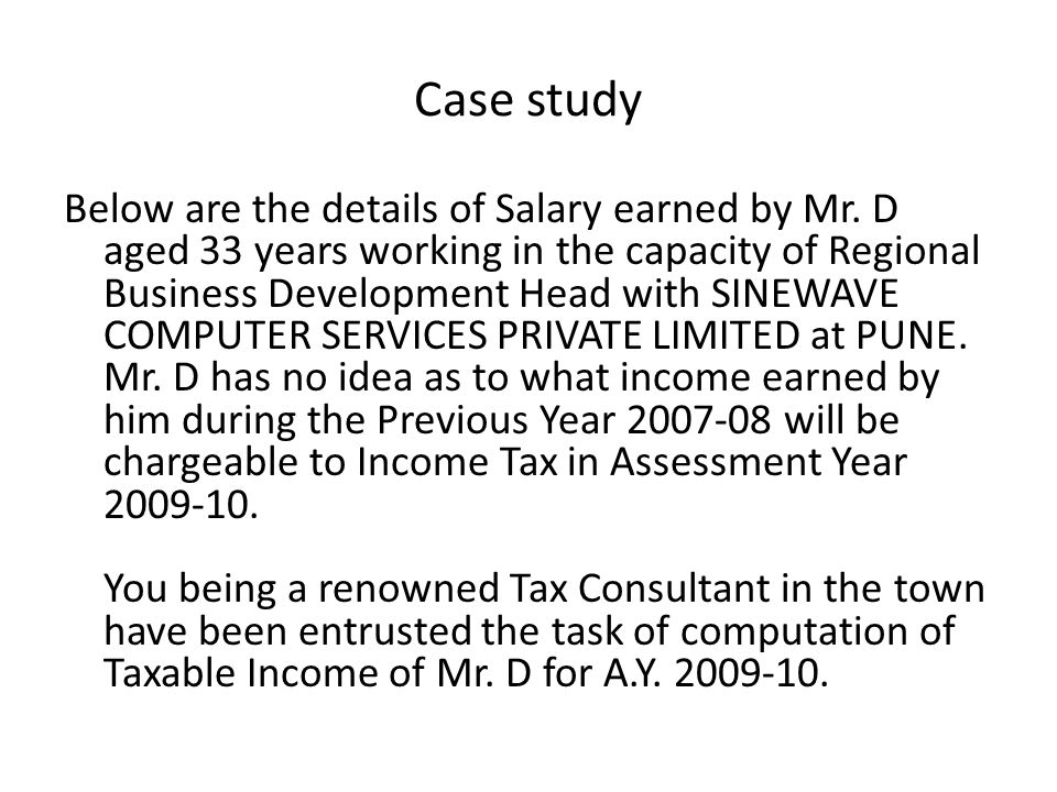 Case study Below are the details of Salary earned by Mr.